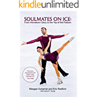 Soulmates on Ice : From Hometown Glory to the Top of the Podium