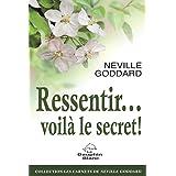 Ressentir... voilà le secret ! (French Edition)