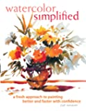 Watercolour Simplified: A Fresh Approach to Painting Better and Faster With Confidence