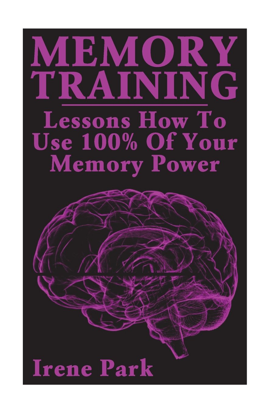 Download Memory Training: Lessons How To Use 100% Of Your Memory Power ebook