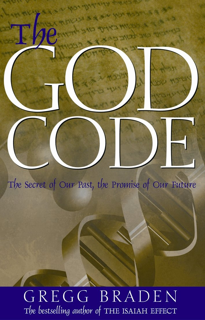The God Code The Secret Of Our Past The Promise Of Our Future By Gregg Braden