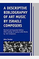 A Descriptive Bibliography of Art Music by Israeli Composers: Revised and Expanded Edition, With Listings of nearly 6,000 Works by 103 Composers (Detroit Studies in Music Bibliography) Hardcover