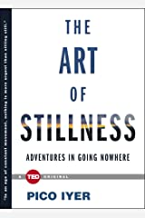 The Art of Stillness: Adventures in Going Nowhere (TED Books) Kindle Edition