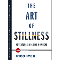 The Art of Stillness: Adventures in Going Nowhere (TED Books)