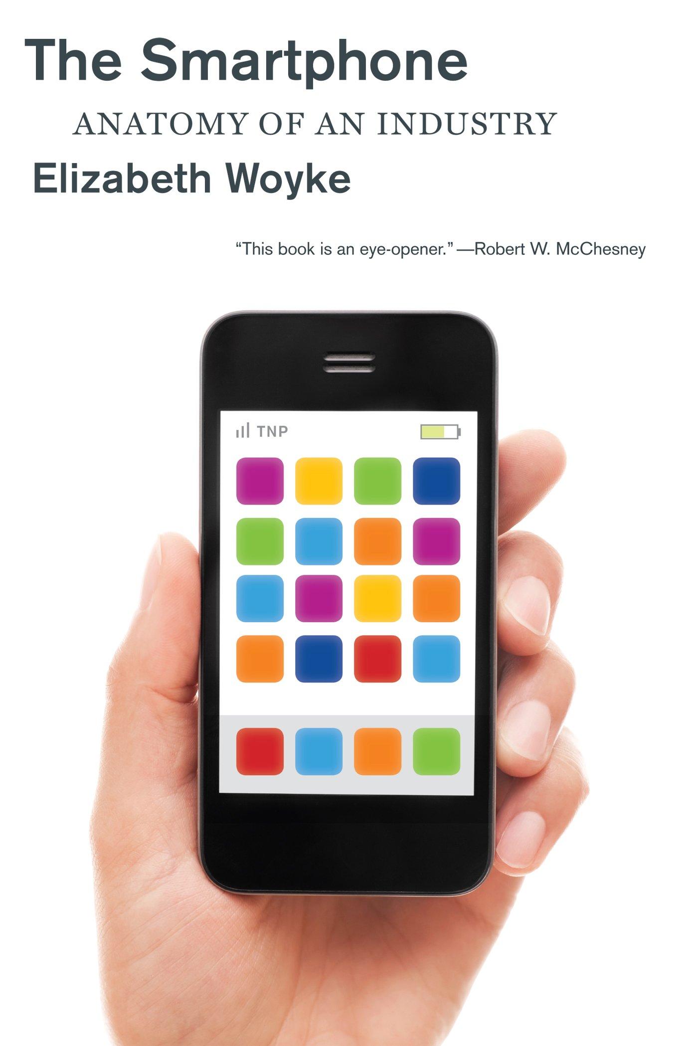 The Smartphone: Anatomy of an Industry: Elizabeth Woyke ...