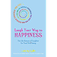 Laugh Your Way to Happiness: The surprisingly scientific method to improving your health and well-being
