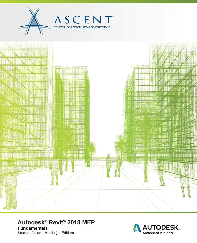 Autodesk Revit 2018 MEP Fundamentals - Metric: Amazon.co.uk: Ascent -  Center for Technical Knowledge: 9781946571533: Books