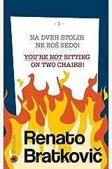 Na dveh stolih ne boš sedo! / You're not sitting on two chairs! Kindle Edition