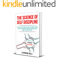 The Science Of Self Discipline: An Effective Guide On How To Achieve Your Goals, Overcome Procrastination And Make Things Happen