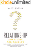 Relationship Questions for Couples: The Complete Guide to Stop Conflicts, Build Trust and Deeper Connection to Rebuild and Strengthen The Couple's Emotional Intimacy.