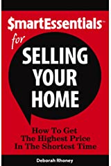 Smart Essentials For Selling Your Home: How To Get The Highest Price In The Shortest Time Kindle Edition