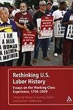 Rethinking U.S. Labor History: Essays on the Working-Class Experience, 1756-2009, Daniel J. Walkowitz, 0826401988