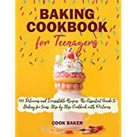 Baking Cookbook for Teenagers: 100 Delicious and irresistible Recipes. The Essential...