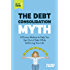 The Debt Consolidation Myth: A Proven Method to Help You Get Out of Debt While Still Living Your Life (YNAB 80/20)