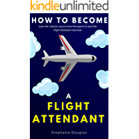 How To Become A Flight Attendant (English Edition)