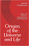 Origins of the Universe and Life: Bible and Science – Agreement or Contradiction? (Cosmic Answers Book 1)