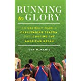 Running to Glory: An Unlikely Team, a Challenging Season, and Chasing the American Dream