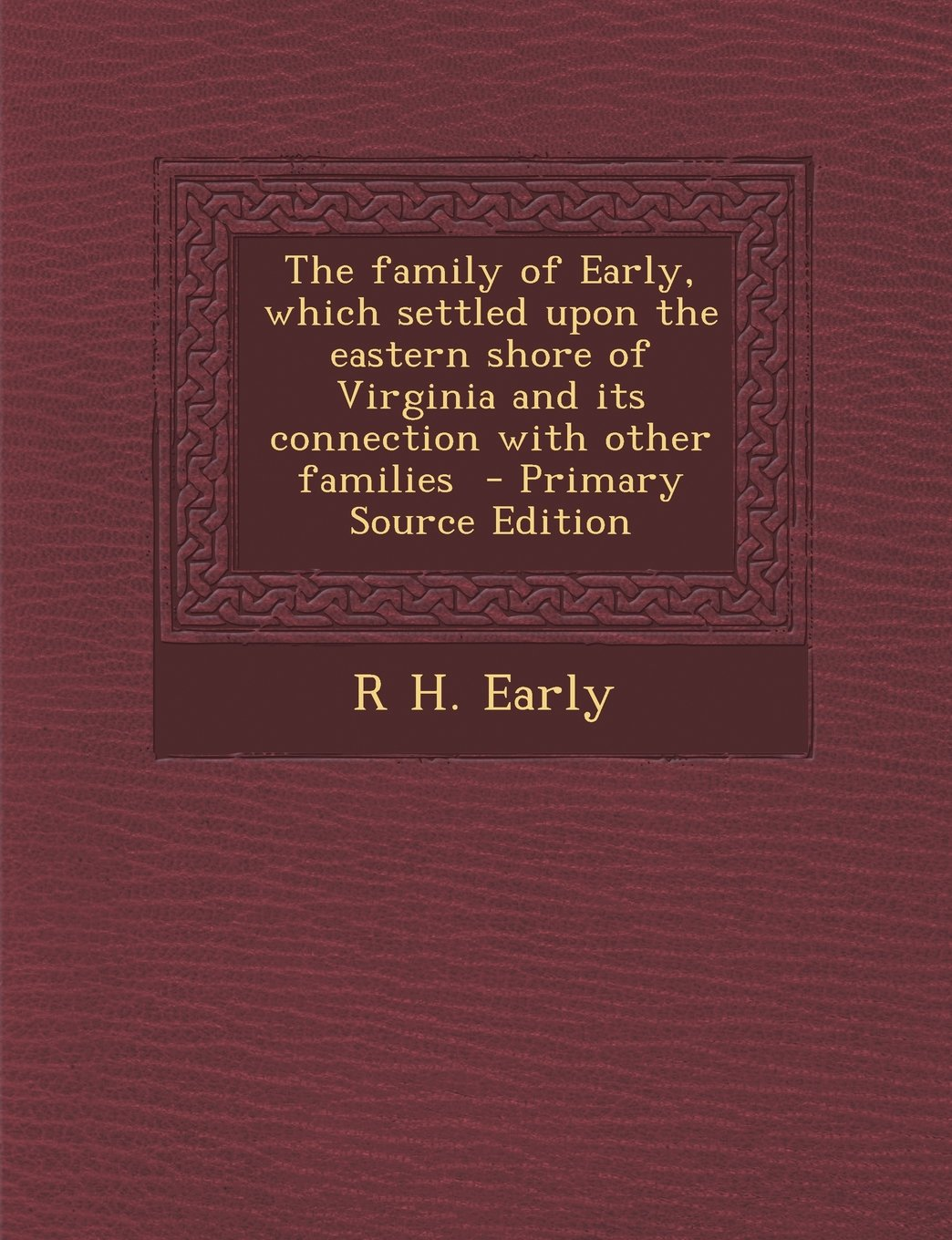 The family of Early, which settled upon the eastern shore of Virginia and its connection with other families ebook