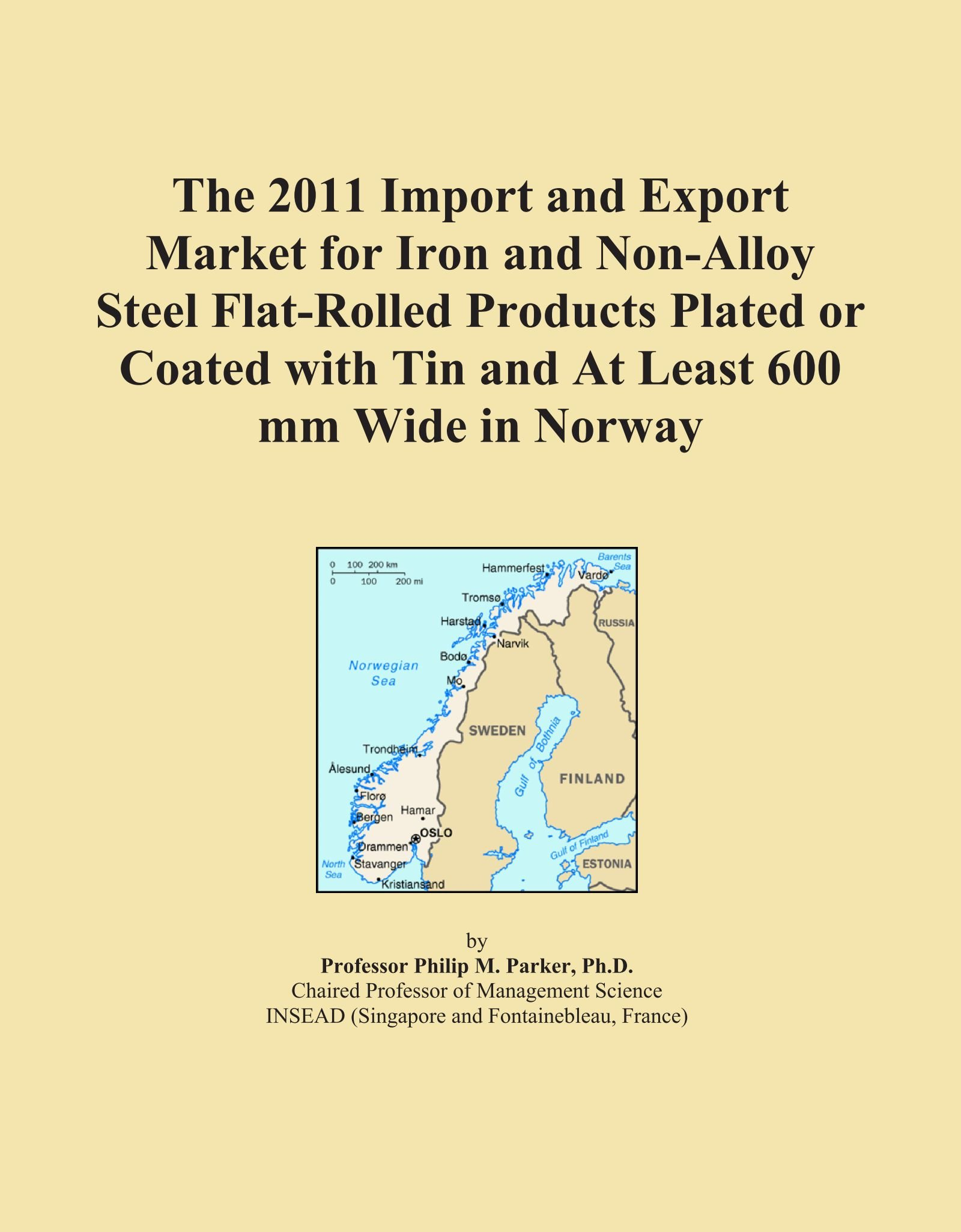 The 2011 Import and Export Market for Iron and Non-Alloy Steel Flat-Rolled Products Plated or Coated with Tin and At Least 600 mm Wide in Norway ebook