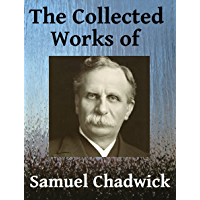The Collected Works of Samuel Chadwick - Three books in one