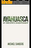 Ayahuasca: An Executive's Enlightenment