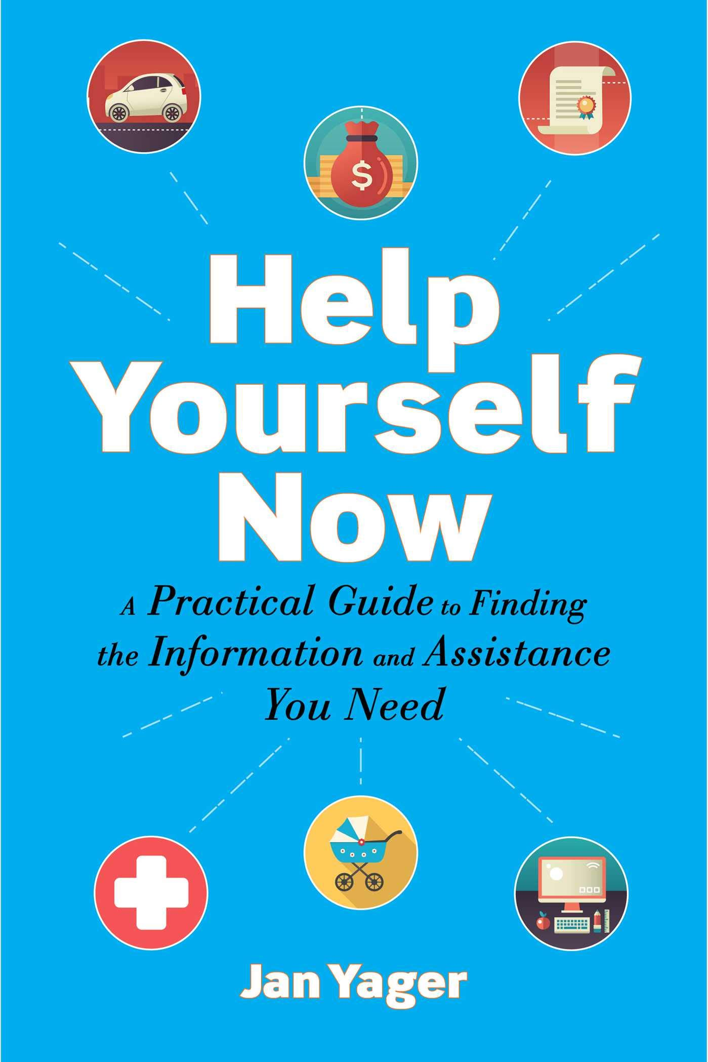 Help Yourself Now: A Practical Guide to Finding the Information and  Assistance You Need: Jan Yager: 9781621536307: Amazon.com: Books
