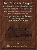 The Steam Engine Explained and Illustrated (7th Edition) With an Account of its Invention and Progressive Improvement…