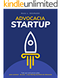 ADVOCACIA STARTUP: Tudo o que é preciso saber para construir – do zero – a sua startup-escritório de advocacia.