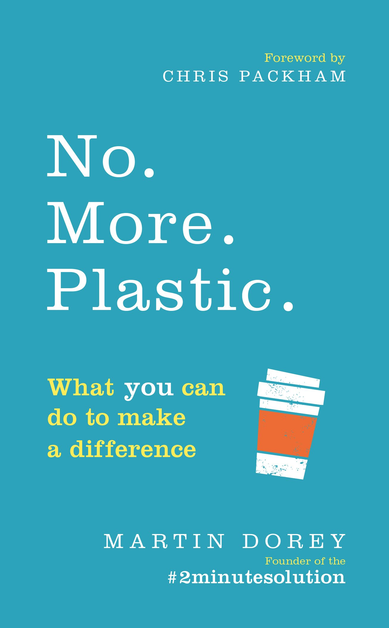 No. More. Plastic.: What you can do to make a difference – the  #2minutesolution: Amazon.co.uk: Dorey, Martin, Packham, Chris:  9781785039874: Books