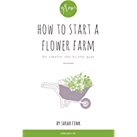 How to Start a Flower Farm: the complete step-by-step guide