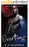 Overtime: A Steamy Alpha Brothers In Blue Cop Romance! (Men in Uniform Book 3)