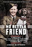 No Better Friend (Young Readers Edition): A Man, a Dog, and Their Incredible True Story of Friendship and Survival in World War II
