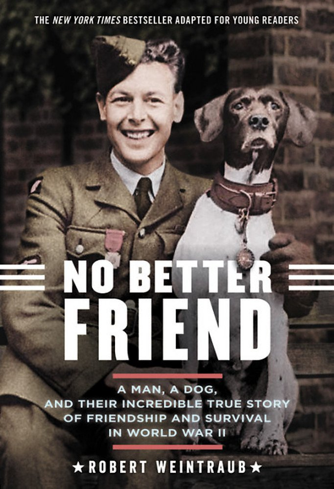 No Better Friend: Young Readers Edition: A Man, a Dog, and Their Incredible True Story of Friendship and Survival in World War II