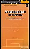 Zu wenig Spieler im Training: Die 20 besten Fußball-Übungen für schlecht besuchte Trainingseinheiten (German Edition)