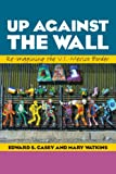 Up Against the Wall: Re-Imagining the U.S.-Mexico Border (Louann Atkins Temple Women & Culture Series)