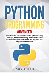 Python Programming: The Ultimate Advanced Guide to Python Coding Language, Machine Learning, and Data Analysis, Become an Expert with Hands-On Projects and Step-by-Step Exercises Kindle Edition