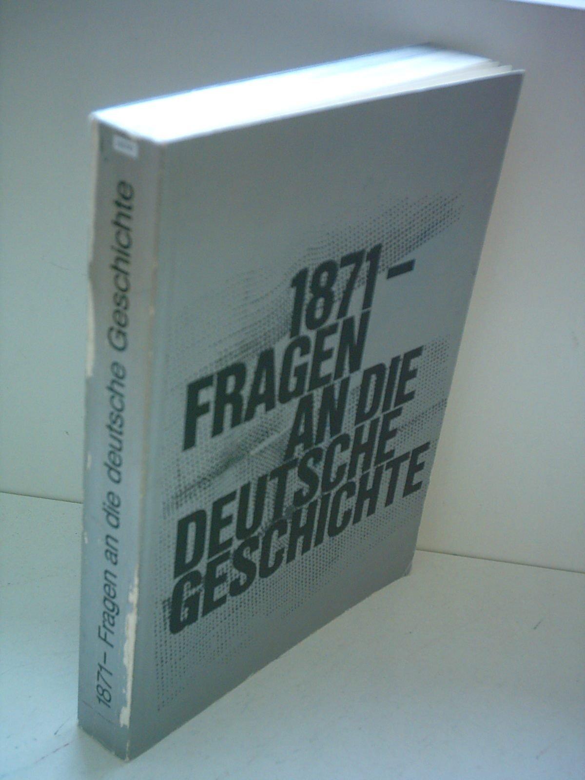 Gustav W. Heinemann: 1871 - Fragen an die Deutsche Geschichte - Historische  Ausstellung im Reichstagsgebäude in Berlin und in der Paulskirche in  Frankfurt ...