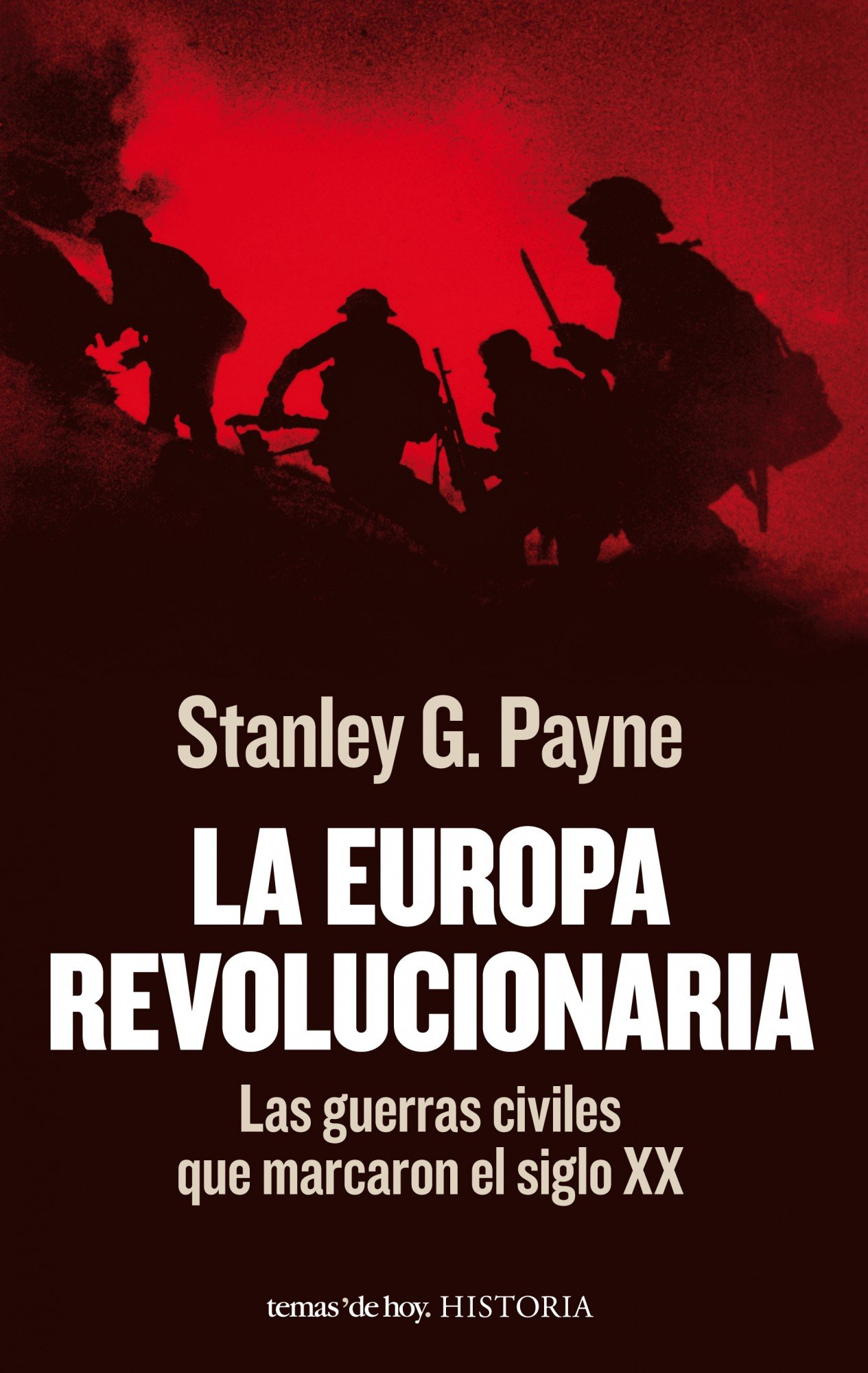La Europa revolucionaria: Las guerras civiles que marcaron el siglo XX Historia: Amazon.es: Payne, Stanley G., Cuéllar, Jesús: Libros