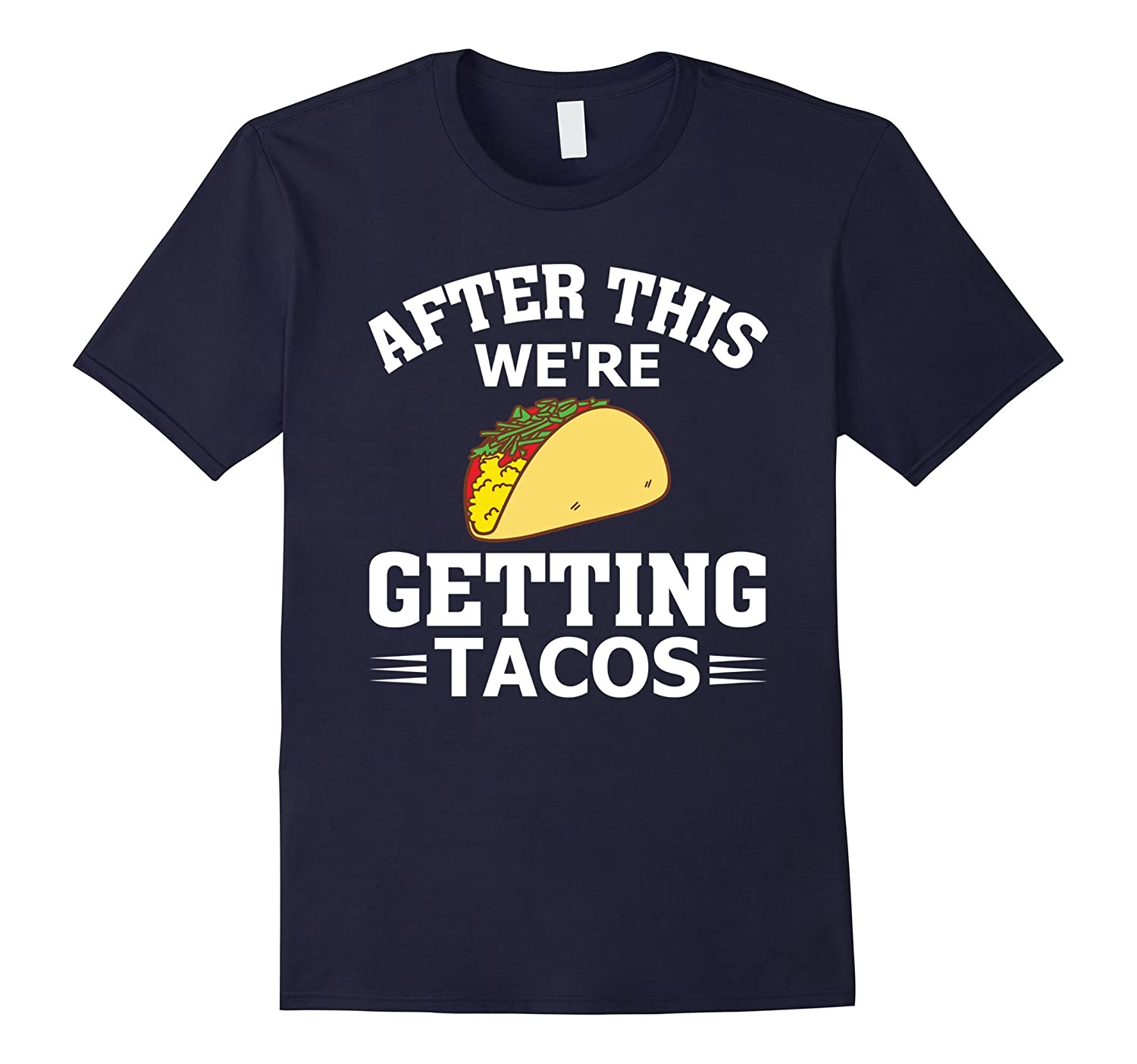 After This Were Getting Tacos Funny Taco T-Shirt-RT