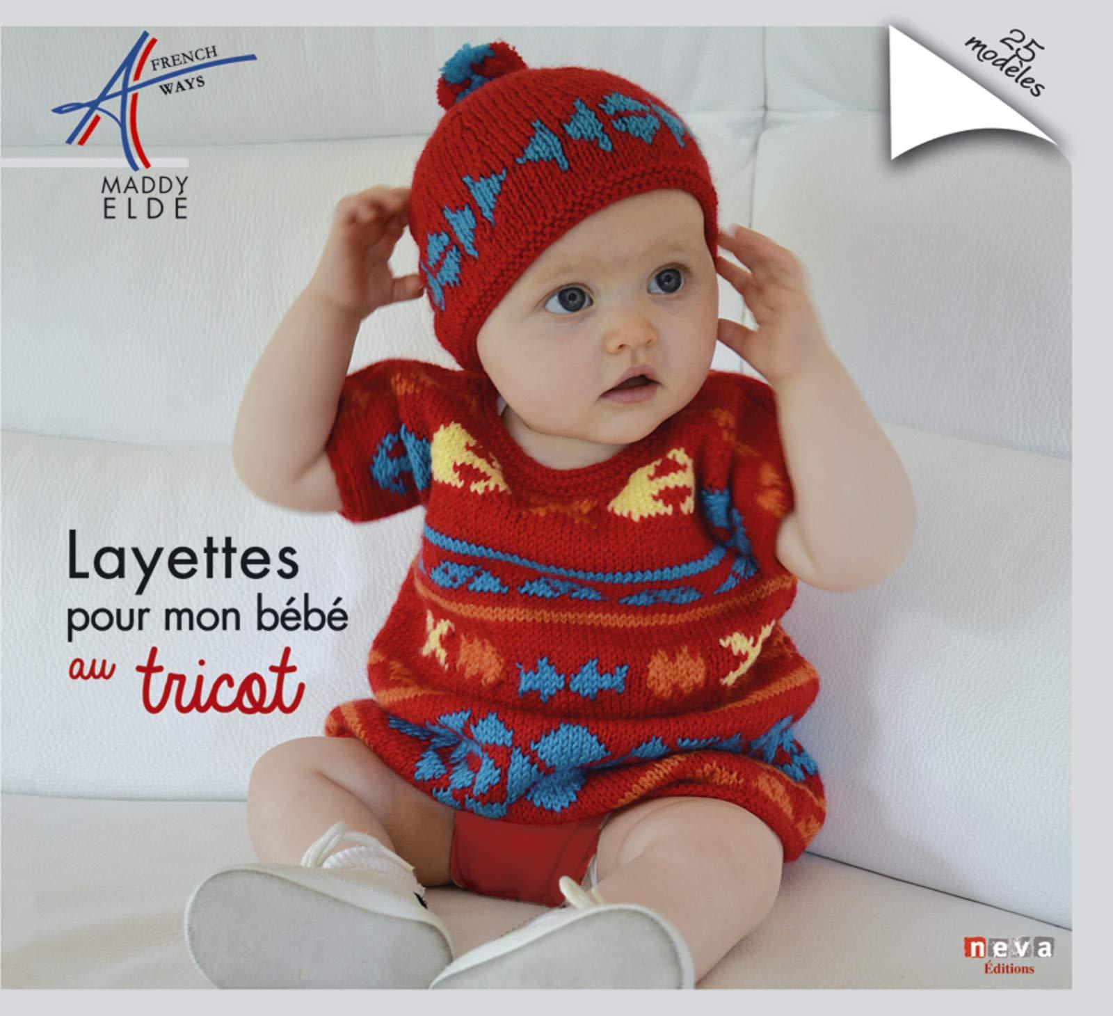 Amazon.fr - Layettes pour mon bébé au tricot  23 modèles - Maddy Eldé -  Livres 45083a4758c