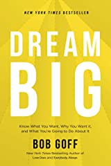 Dream Big: Know What You Want, Why You Want It, and What You're Going to Do About It Kindle Edition