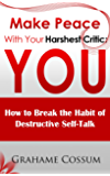 Make Peace With Your Harshest Critic: You: How To Break The Habit Of Destructive Self-Talk. (English Edition)