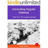 Unraveling Angular Material (With Over 120+ Complete Samples): The book to learn Angular Material from (Unraveling Series 6) (English Edition)