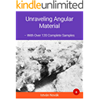 Unraveling Angular Material (With Over 120+ Complete Samples): The book to learn Angular Material from (Unraveling Series 6)