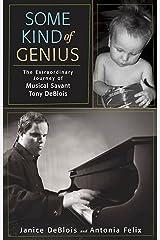 Some Kind of Genius: The Extraordinary Journey of Musical Savant Tony DeBlois Kindle Edition