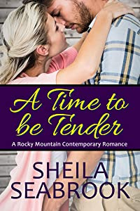 A Time to be Tender (A Rocky Mountain Contemporary Romance Book 3)