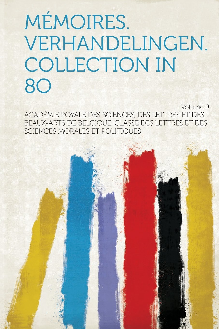 Memoires. Verhandelingen. Collection in 8o Volume 9 (French Edition) pdf