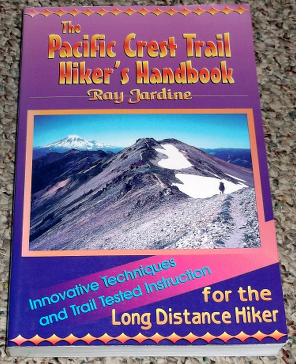 Pacific Crest Trail Hiker's Handbook: Innovative Techniques and Trail Tested Instruction for the Long Distance Hiker