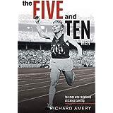 The Five and Ten Men: Ten Men Who Redefined Distance Running
