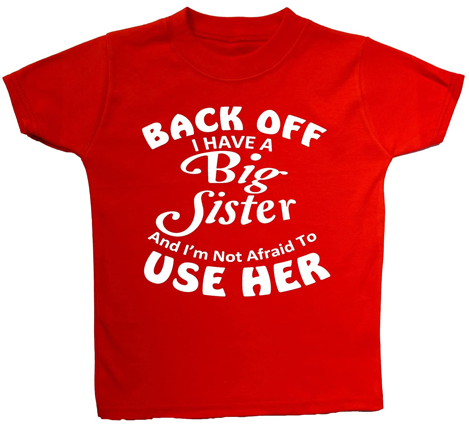 Back Off I Have a Big Sister & I'm Not Afraid to Use Her Baby/Children T-Shirt/Tops 0 to 5 Years